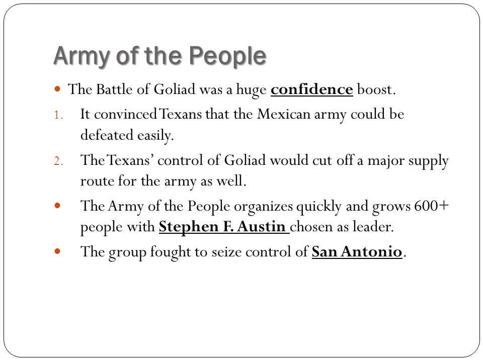 Army of the People The Battle of Goliad was a huge confidence boost.