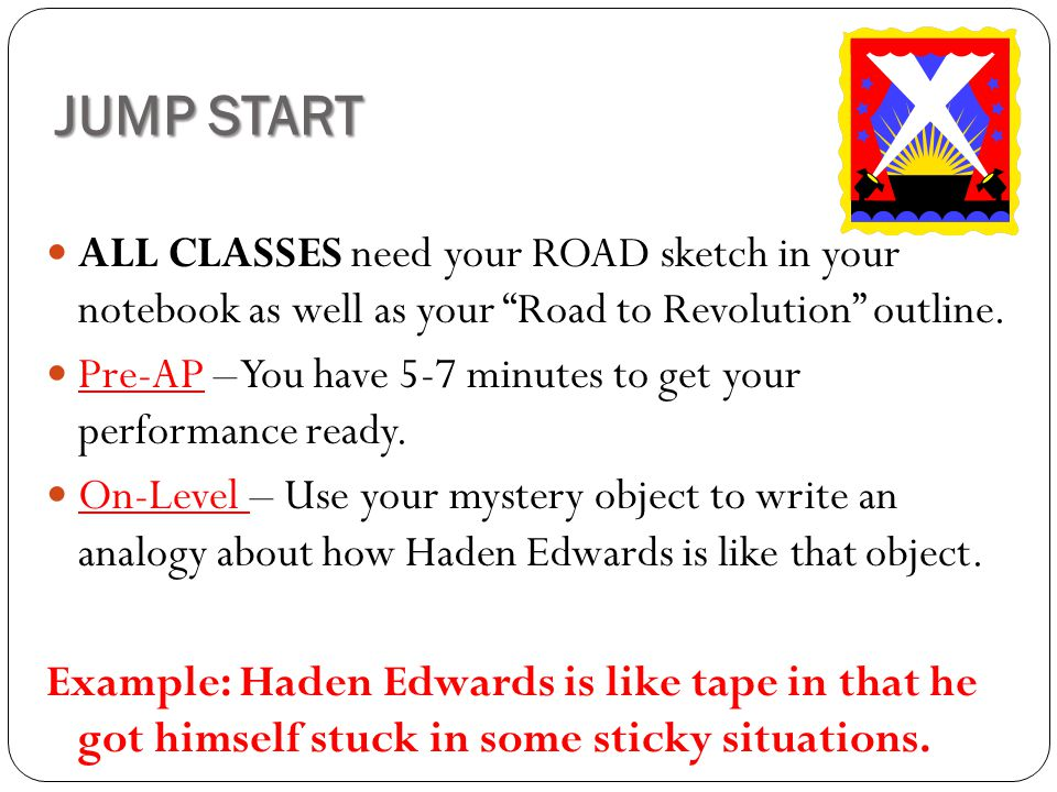 JUMP START ALL CLASSES need your ROAD sketch in your notebook as well as your Road to Revolution outline.