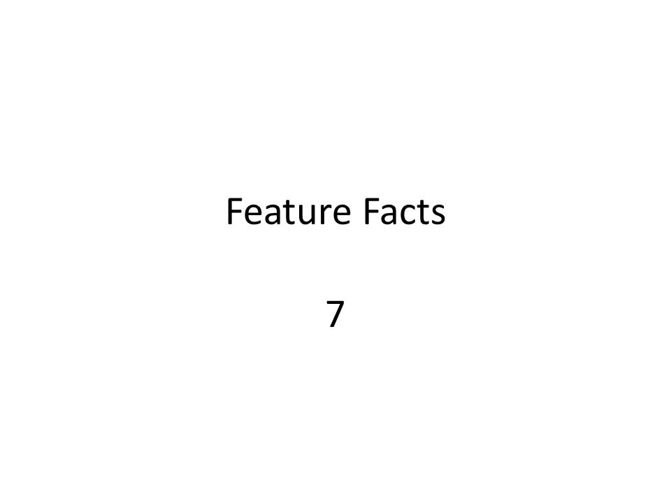 Feature Facts 7