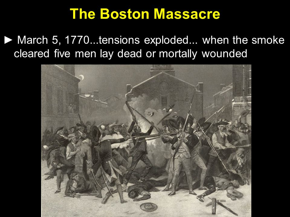 The Boston Massacre ► March 5, 1770...tensions exploded...