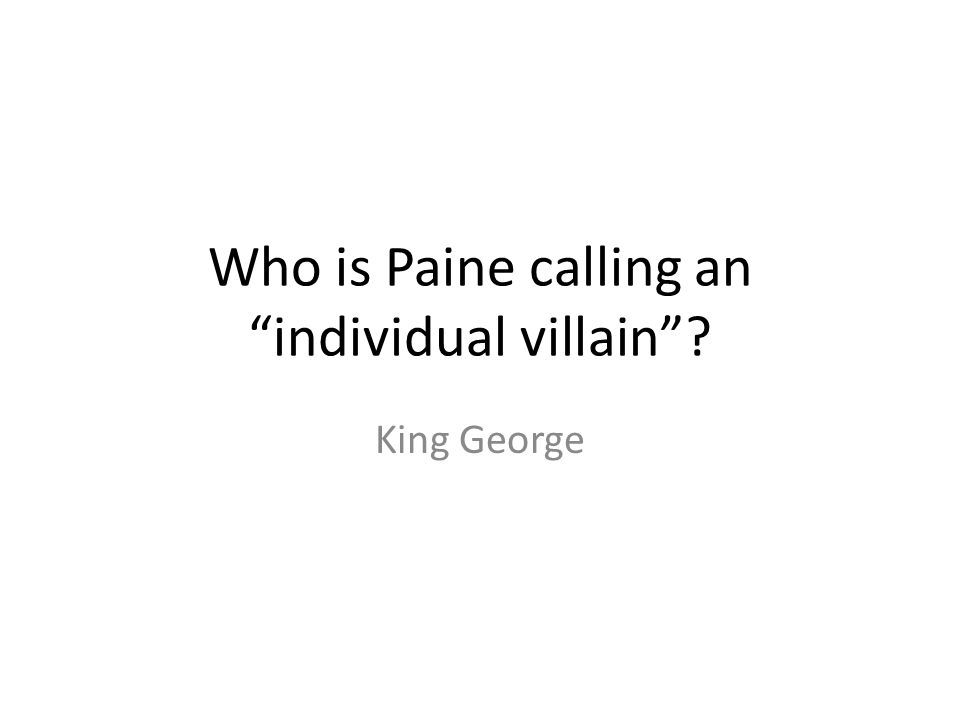 Who is Paine calling an individual villain