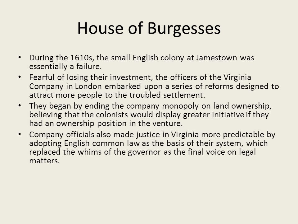 House of Burgesses During the 1610s, the small English colony at Jamestown was essentially a failure.