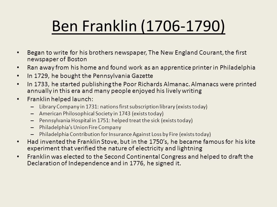 Ben Franklin (1706-1790) Began to write for his brothers newspaper, The New England Courant, the first newspaper of Boston.