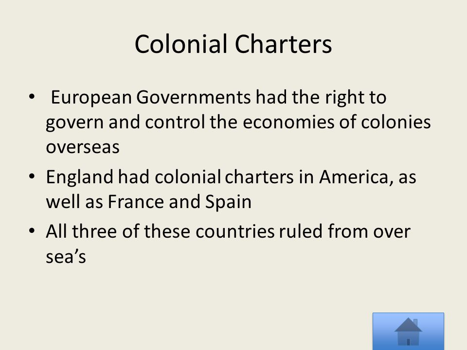 Colonial Charters European Governments had the right to govern and control the economies of colonies overseas.