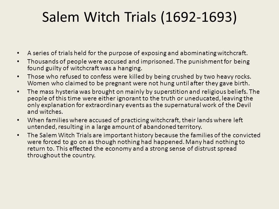 Salem Witch Trials (1692-1693) A series of trials held for the purpose of exposing and abominating witchcraft.