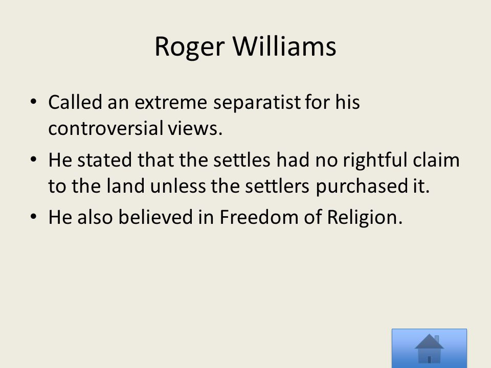 Roger Williams Called an extreme separatist for his controversial views.