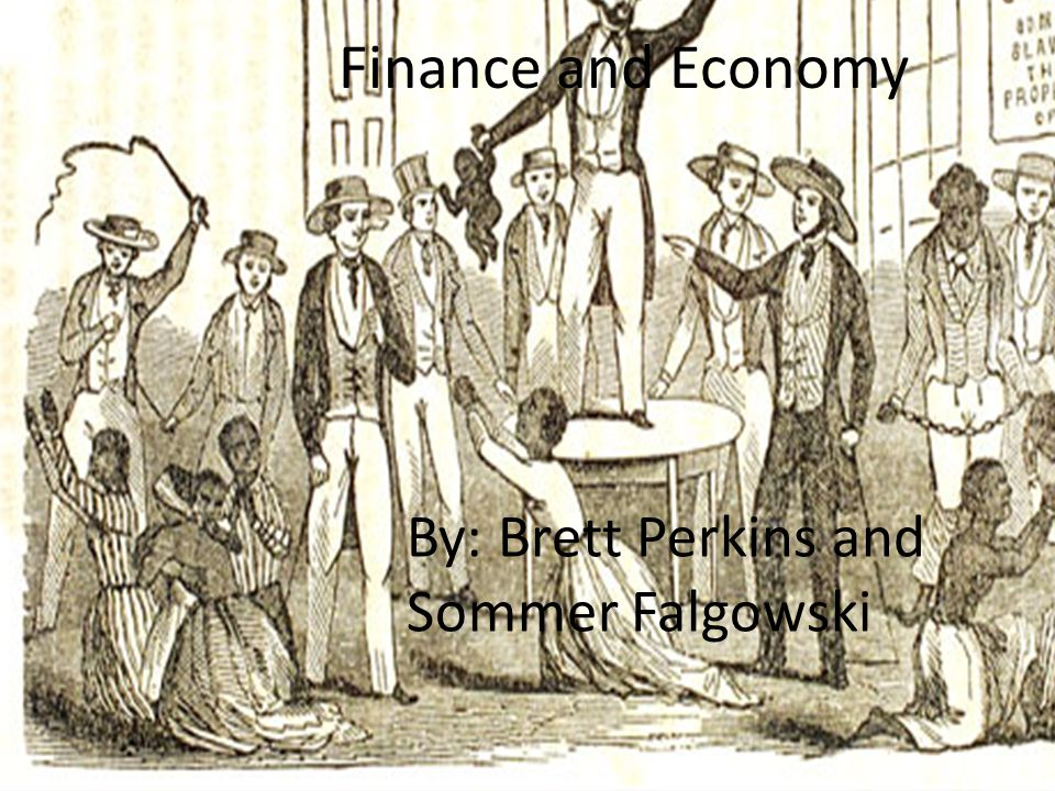 Finance and Economy By: Brett Perkins and Sommer Falgowski