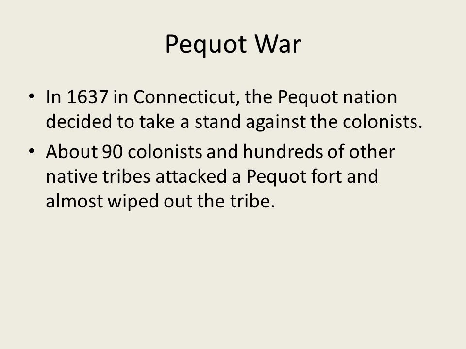 Pequot War In 1637 in Connecticut, the Pequot nation decided to take a stand against the colonists.