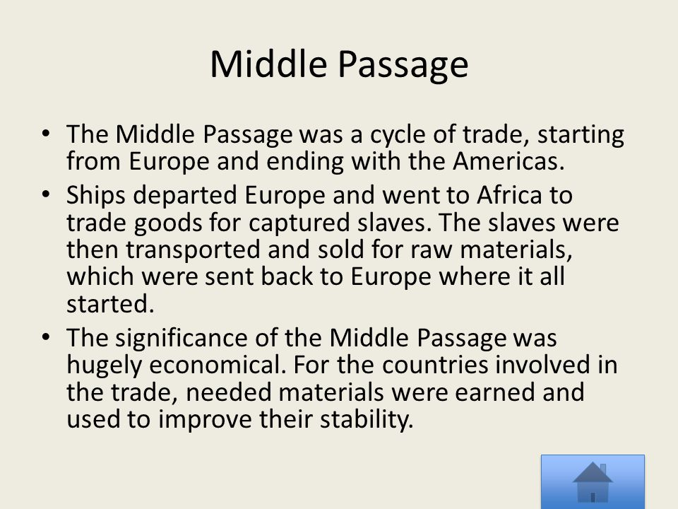 Middle Passage The Middle Passage was a cycle of trade, starting from Europe and ending with the Americas.