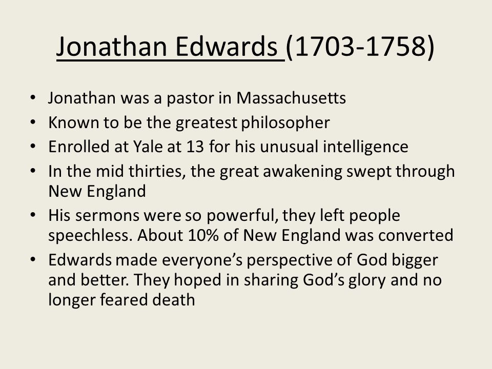 Jonathan Edwards (1703-1758) Jonathan was a pastor in Massachusetts