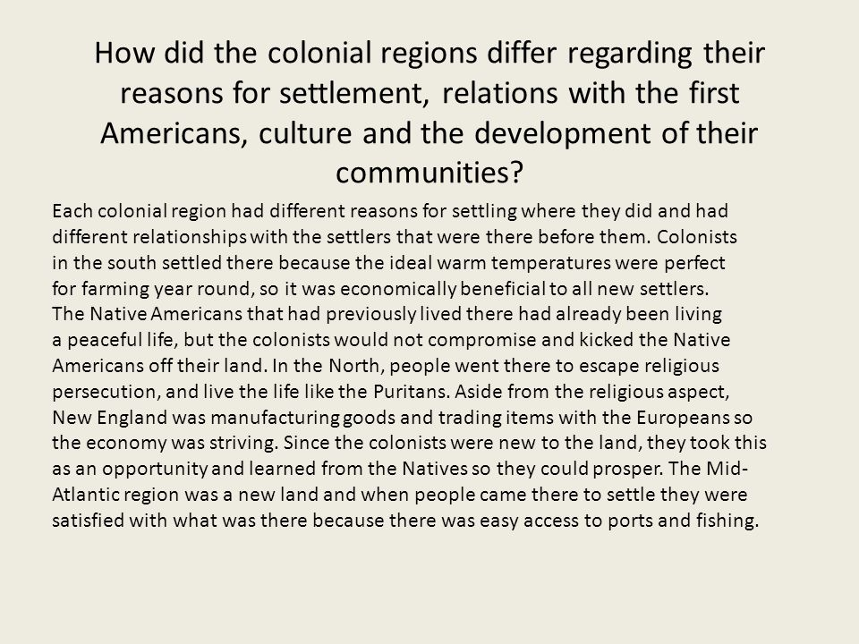 How did the colonial regions differ regarding their reasons for settlement, relations with the first Americans, culture and the development of their communities