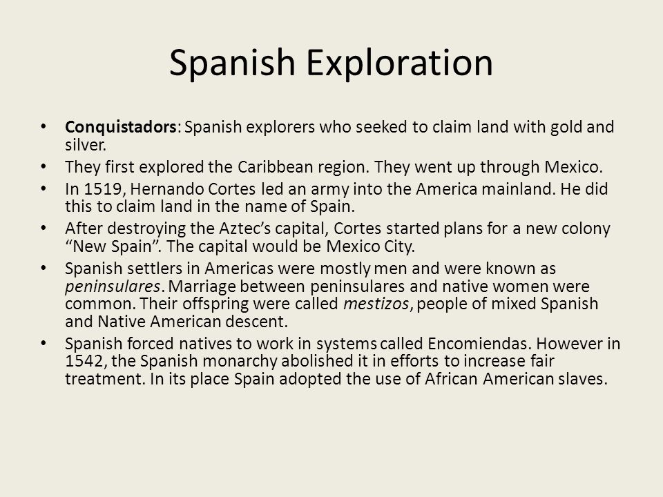 Spanish Exploration Conquistadors: Spanish explorers who seeked to claim land with gold and silver.