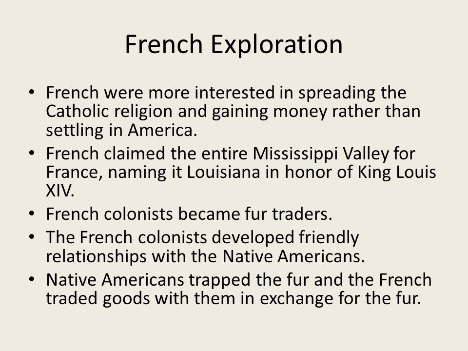 French Exploration French were more interested in spreading the Catholic religion and gaining money rather than settling in America.