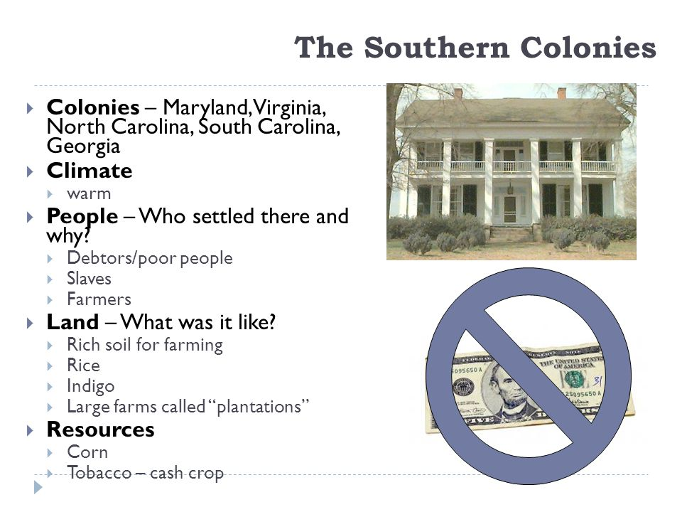 The Southern Colonies Colonies – Maryland, Virginia, North Carolina, South Carolina, Georgia. Climate.