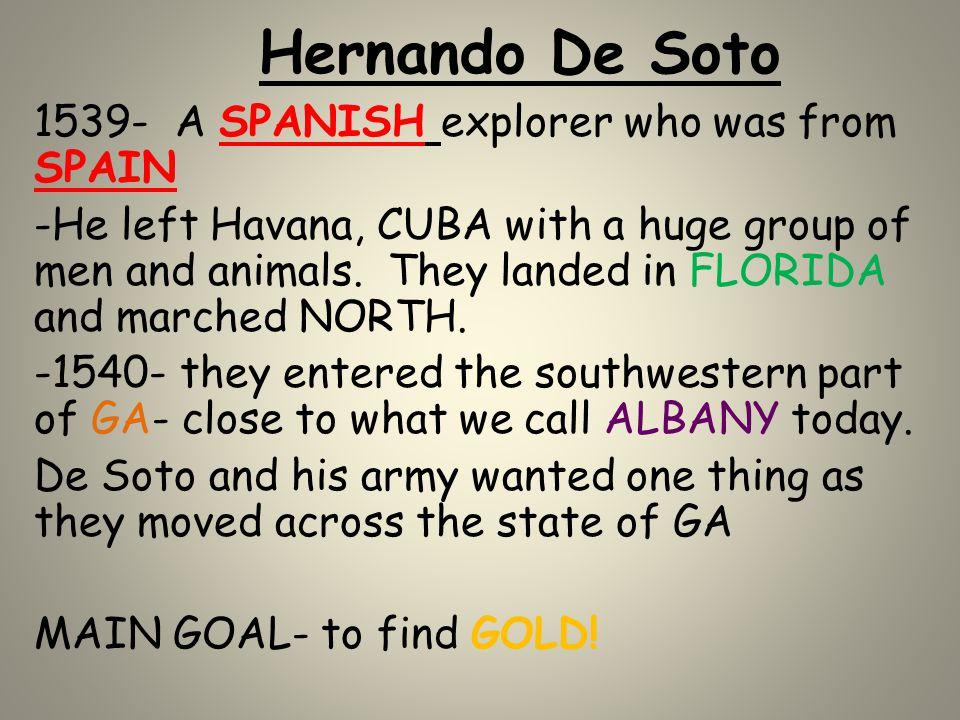 Hernando De Soto 1539- A SPANISH explorer who was from SPAIN