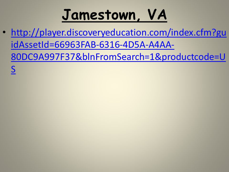 Jamestown, VA http://player.discoveryeducation.com/index.cfm guidAssetId=66963FAB-6316-4D5A-A4AA-80DC9A997F37&blnFromSearch=1&productcode=US.
