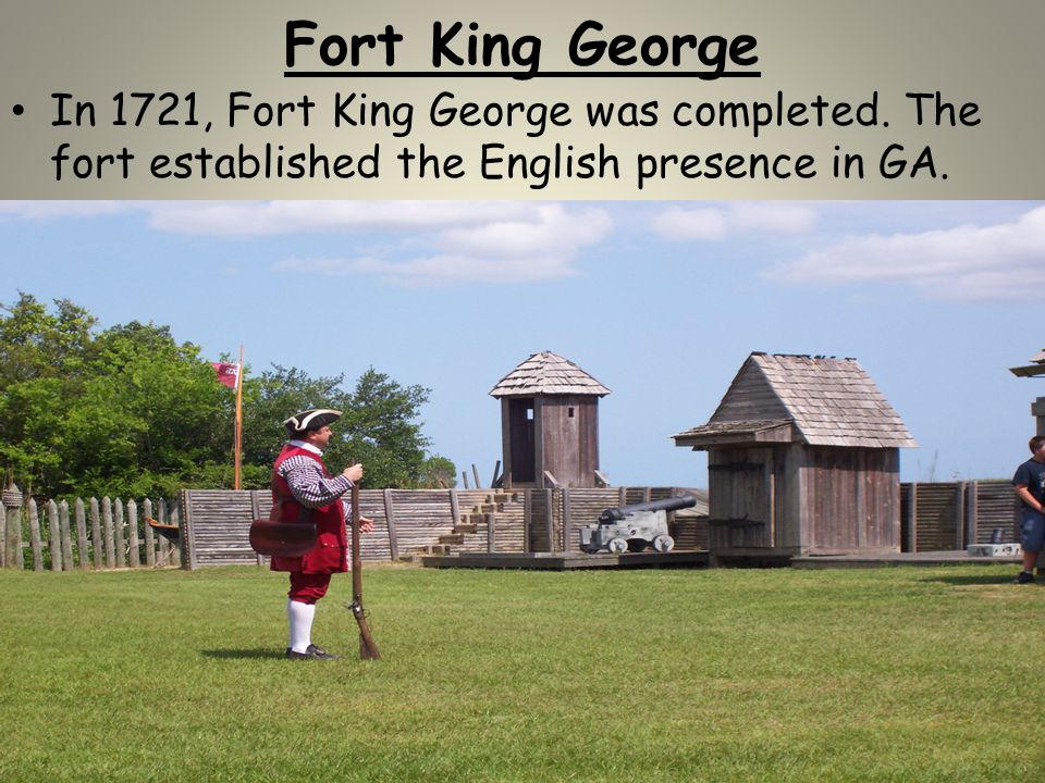 Fort King George In 1721, Fort King George was completed.