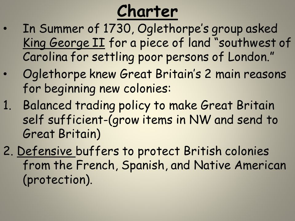 Charter In Summer of 1730, Oglethorpe's group asked King George II for a piece of land southwest of Carolina for settling poor persons of London.