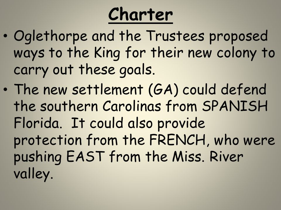 Charter Oglethorpe and the Trustees proposed ways to the King for their new colony to carry out these goals.