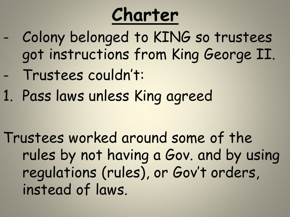 Charter Colony belonged to KING so trustees got instructions from King George II. Trustees couldn't: