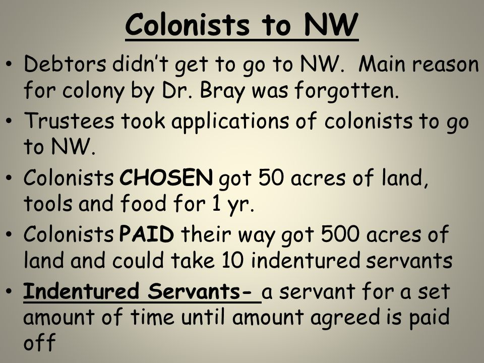 Colonists to NW Debtors didn't get to go to NW. Main reason for colony by Dr. Bray was forgotten.