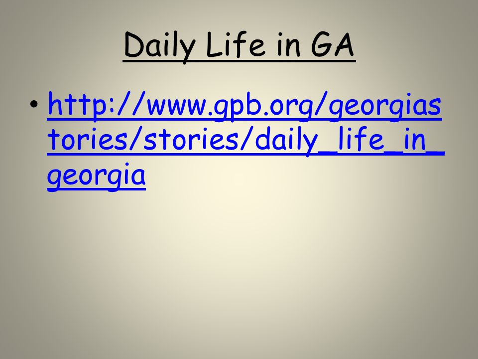 Daily Life in GA http://www.gpb.org/georgiastories/stories/daily_life_in_georgia