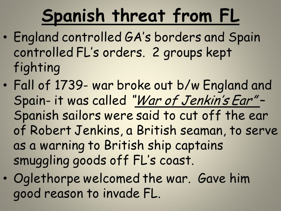 Spanish threat from FL England controlled GA's borders and Spain controlled FL's orders. 2 groups kept fighting.