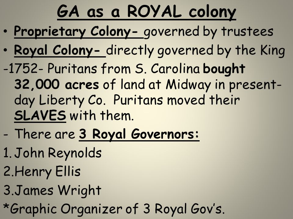 GA as a ROYAL colony Proprietary Colony- governed by trustees