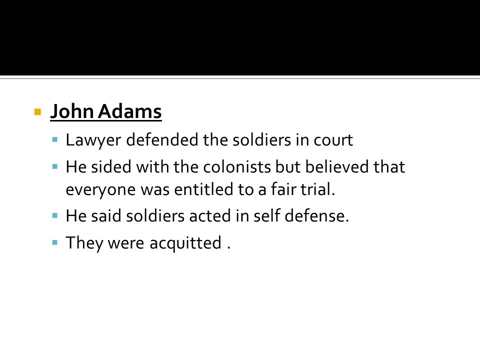 John Adams Lawyer defended the soldiers in court