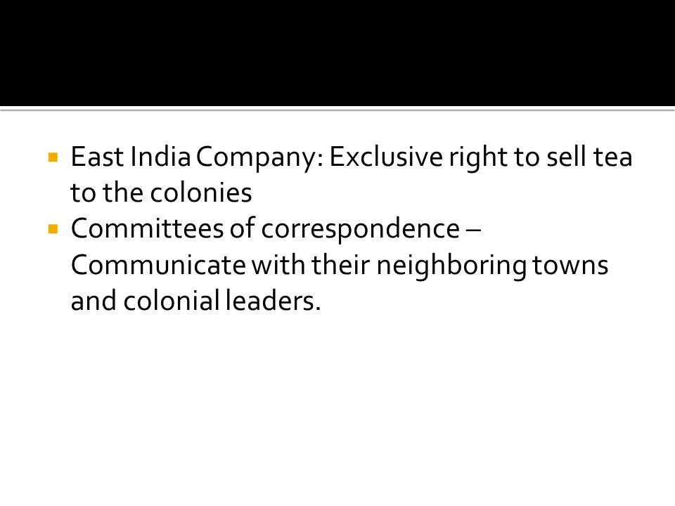 East India Company: Exclusive right to sell tea to the colonies