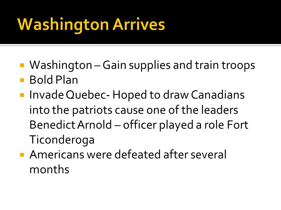 Washington Arrives Washington – Gain supplies and train troops