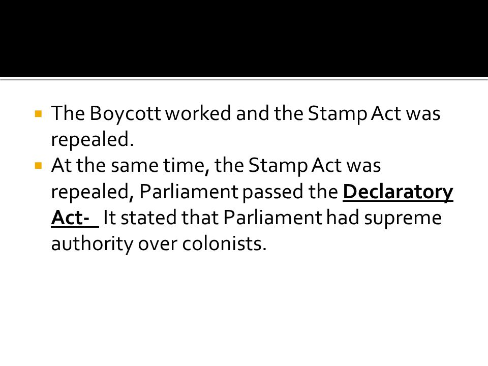 The Boycott worked and the Stamp Act was repealed.