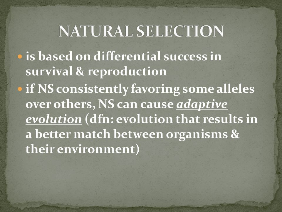 NATURAL SELECTION is based on differential success in survival & reproduction.