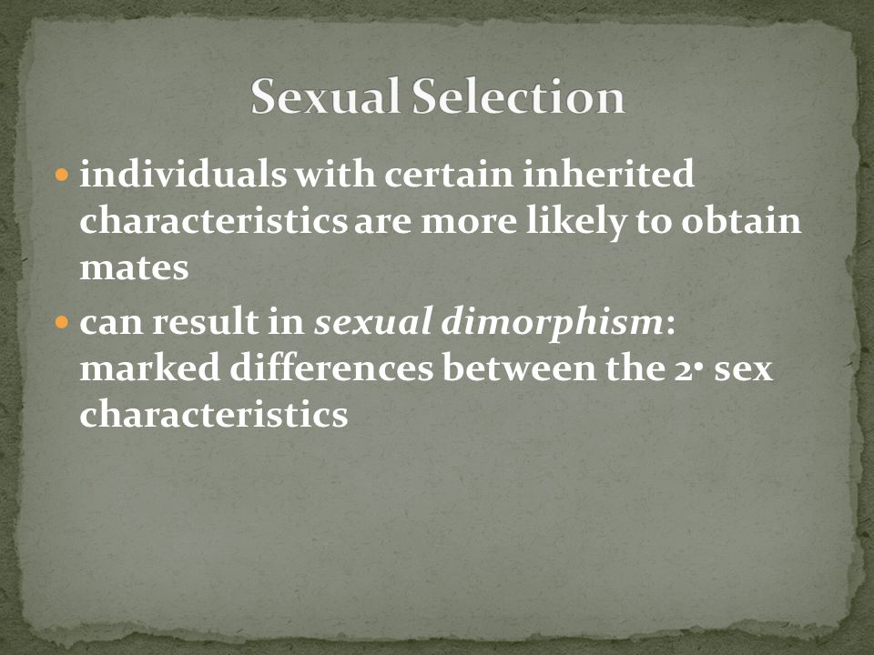 Sexual Selection individuals with certain inherited characteristics are more likely to obtain mates.