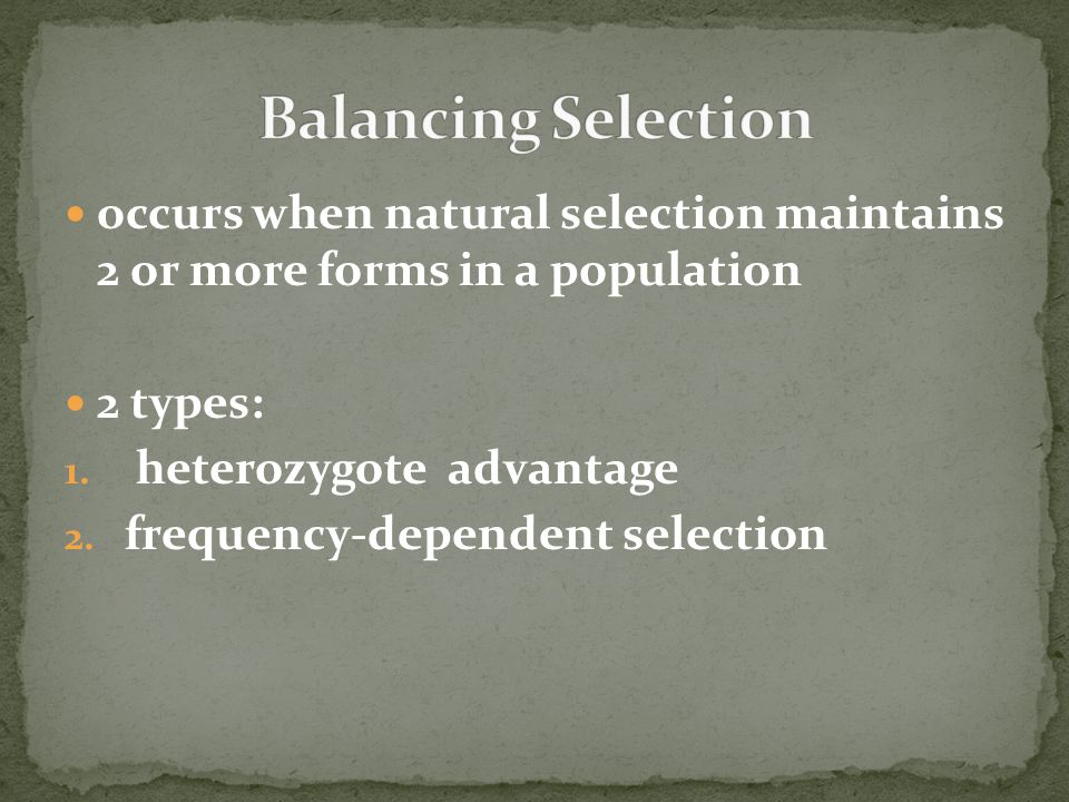 Balancing Selection occurs when natural selection maintains 2 or more forms in a population. 2 types: