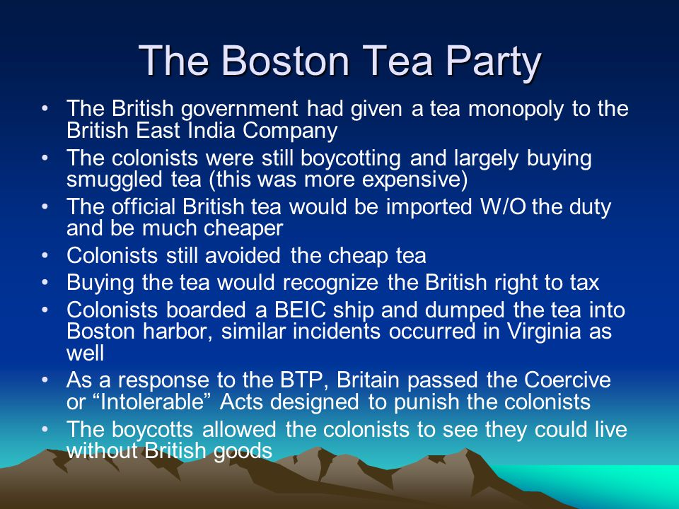 The Boston Tea Party The British government had given a tea monopoly to the British East India Company.