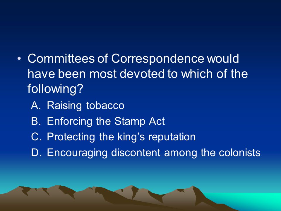 Committees of Correspondence would have been most devoted to which of the following