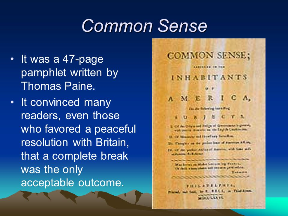 Common Sense It was a 47-page pamphlet written by Thomas Paine.