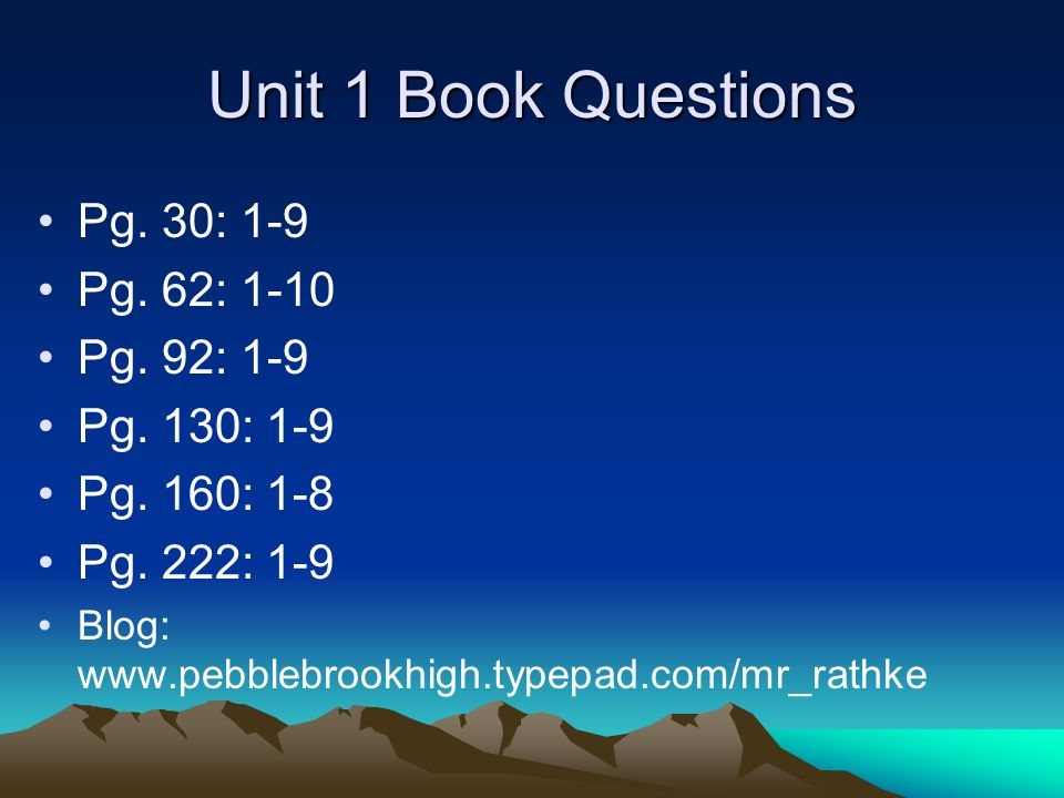 Unit 1 Book Questions Pg. 30: 1-9 Pg. 62: 1-10 Pg. 92: 1-9