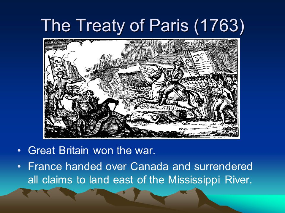 The Treaty of Paris (1763) Great Britain won the war.