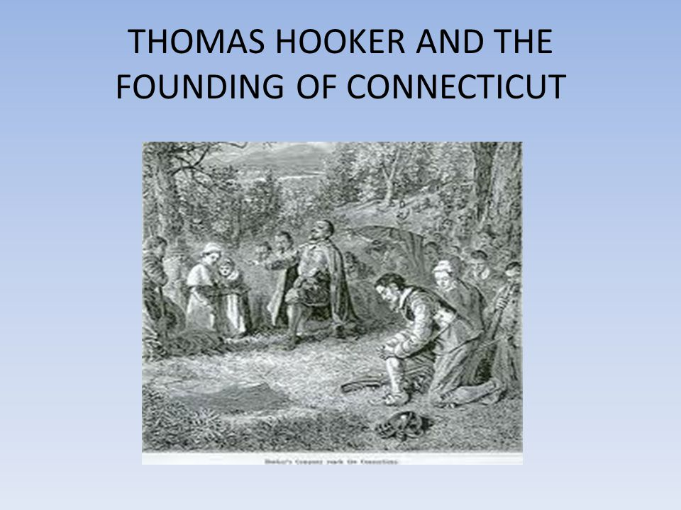 THOMAS HOOKER AND THE FOUNDING OF CONNECTICUT