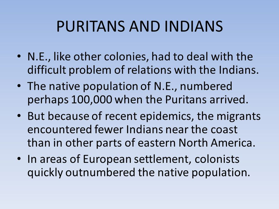 PURITANS AND INDIANS N.E., like other colonies, had to deal with the difficult problem of relations with the Indians.