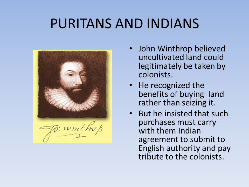 PURITANS AND INDIANS John Winthrop believed uncultivated land could legitimately be taken by colonists.