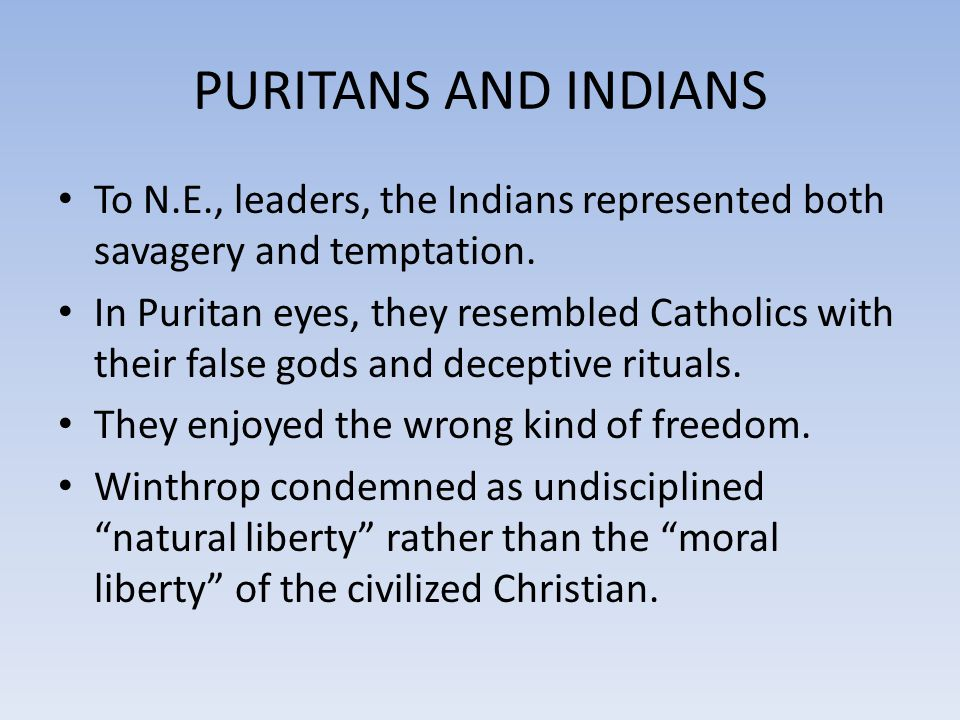 PURITANS AND INDIANS To N.E., leaders, the Indians represented both savagery and temptation.