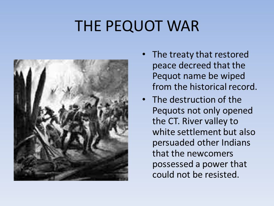 THE PEQUOT WAR The treaty that restored peace decreed that the Pequot name be wiped from the historical record.