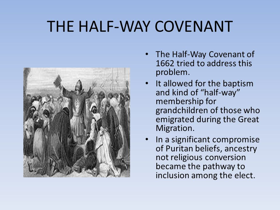 THE HALF-WAY COVENANT The Half-Way Covenant of 1662 tried to address this problem.