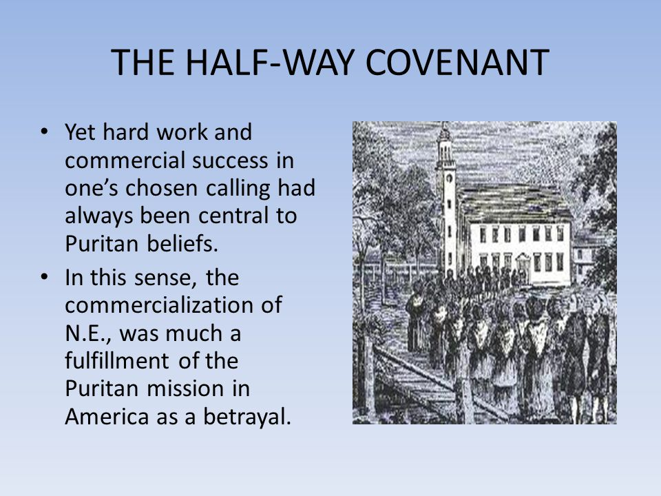 THE HALF-WAY COVENANT Yet hard work and commercial success in one's chosen calling had always been central to Puritan beliefs.