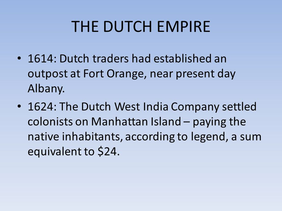 THE DUTCH EMPIRE 1614: Dutch traders had established an outpost at Fort Orange, near present day Albany.