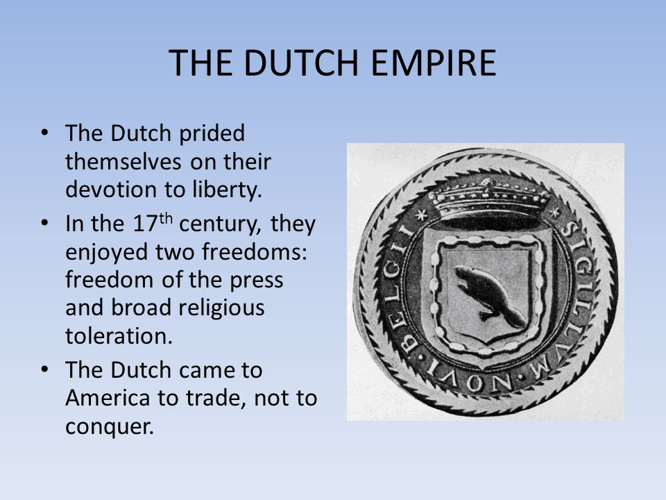 THE DUTCH EMPIRE The Dutch prided themselves on their devotion to liberty.