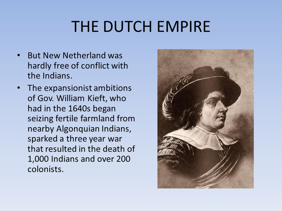 THE DUTCH EMPIRE But New Netherland was hardly free of conflict with the Indians.